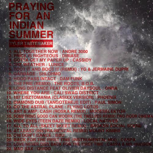 PRAYING FOR AN INDIAN SUMMER MIXTAPE - MIXED LIVE BY TYLER TASTEMAKER