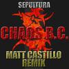 Sepultura - Chaos B.C. - Matt Castillo Remix