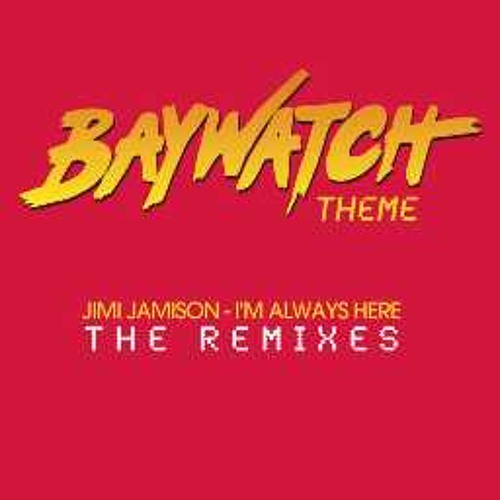 Jimi Jamison - Im Always Here (The Baywatch Theme) (DJ Fubar Radio Edit)