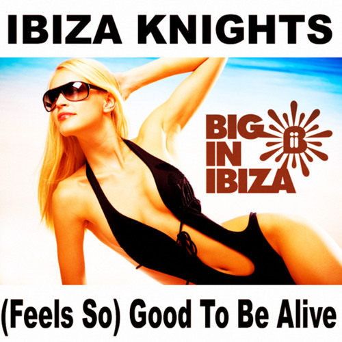 Ibiza Knights - (Feels So) Good To Be Alive (Dirty Little Funkers Vocal Mix)