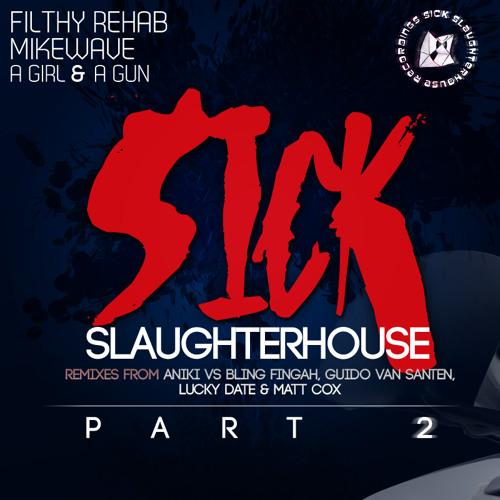 Filthy Rehab & MikeWave feat. A Girl & A Gun - Sick Slaughterhouse - Lucky Date Remix