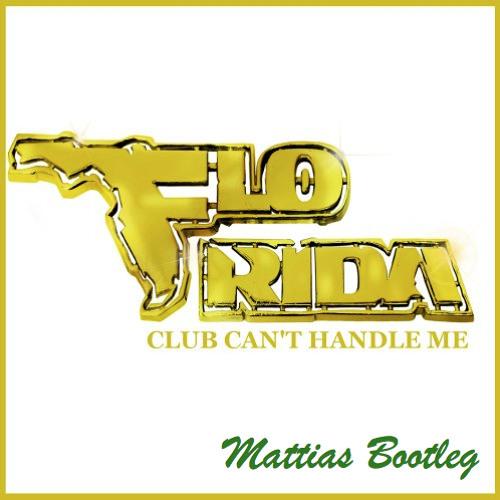 FLO RIDA - Club Can't Handle Me (Mattias Bootleg)