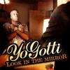 Yo Gotti - Look In The Mirror [Dirty]