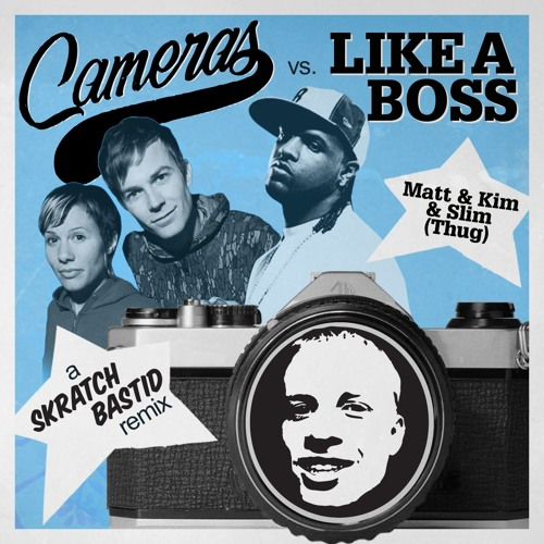 Cameras vs Like A Boss - Matt & Kim & Slim (Thug) (a Skratch Bastid Remix)