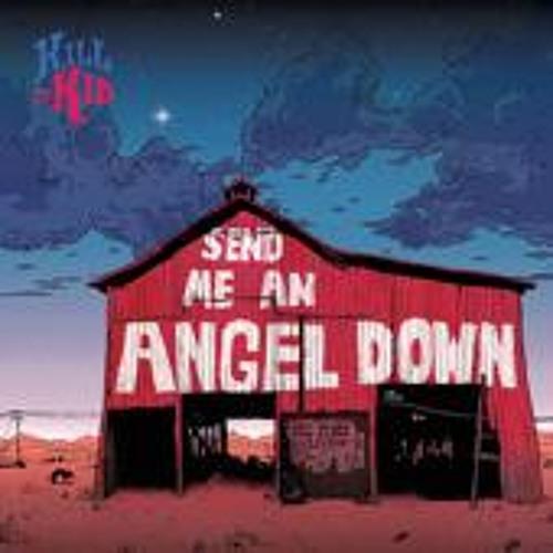 Send Me An Angel Down (Kill It Kid)