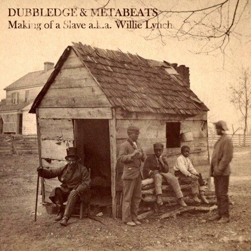 Dubbledge & Metabeats - The Making of a Slave aka Willie Lynch