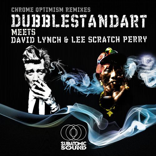 Dubblestandart w/ David Lynch & Lee Scratch Perry - Chrome Optimism (Kush Arora RMX)