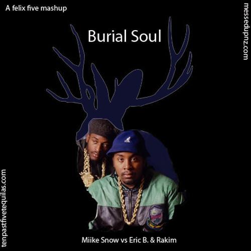 Burial Soul (Eric B. & Rakim vs Miike Snow)
