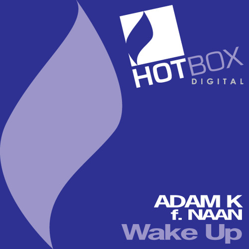 Adam K feat Naan - Wake Up (Club Mix) [Hotbox Digital]