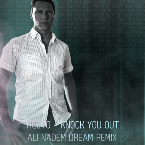 Tiesto - Knock You Out (Ali Nadem Dream Remix)