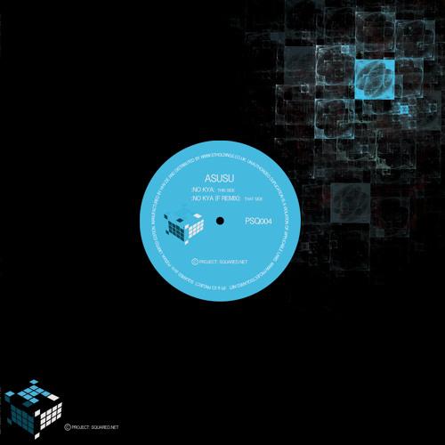 PSQ004 - Asusu - No Kya / No Kya (F Remix) - www.projectsquared.net