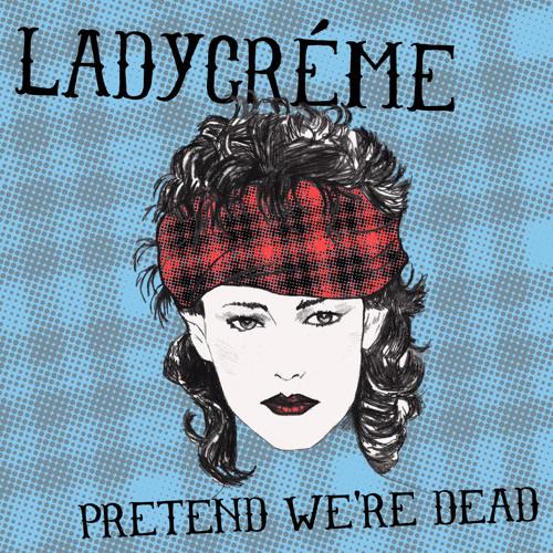 L7 - Pretend We're Dead (Ladycréme mix)