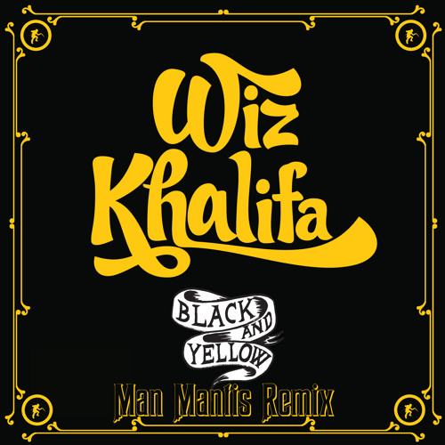 Wiz Khalifa - Black and Yellow (Man Mantis Teacups Remix)