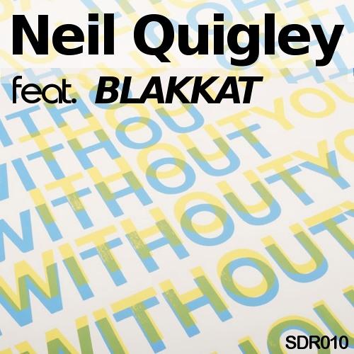 Neil Quigley feat. Blakkat - 'Without You' (Original)