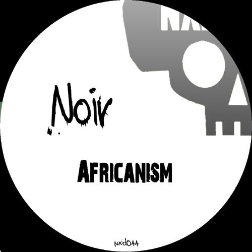 Noir - Africanism (Original Mix) - Neurotraxx Deluxe