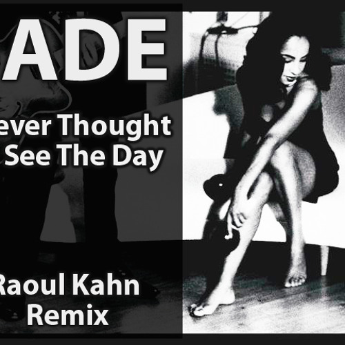I Never Thought I'd See The Day - Sade (Raoul Kahn Remix)