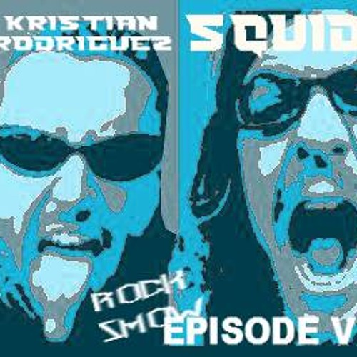 Kristian Rodriguez and Squid Rock Show episode 6