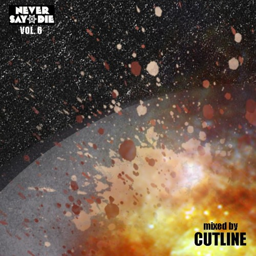 Never Say Die Vol 6. Mixed by Cutline