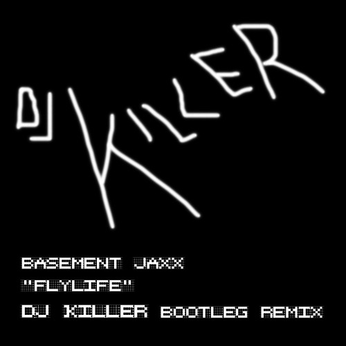 Basement Jaxx - Fly Life (DJ KILLER Bootleg Remix) 2010 FREE DOWNLOAD