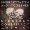 Innerpartysystem - And Together (Midnight Conspiracy Remix) *Free Download*