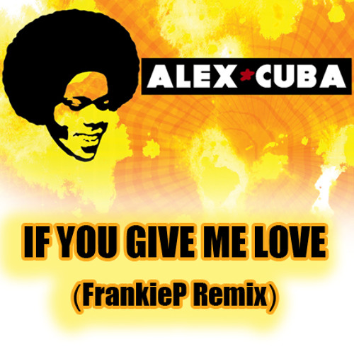 If You Give Me Love (FrankieP Remix) - Alex Cuba
