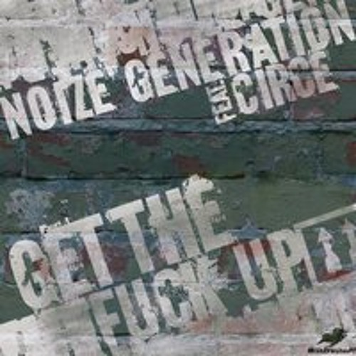 Noize Generation feat. Circe - Get the Fuck up (Beef Theatre RMX)