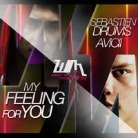 Sebastien Drums & Avicii  - My Feeling For You