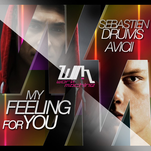 Sebastien Drums & Avicii  - My Feeling For You