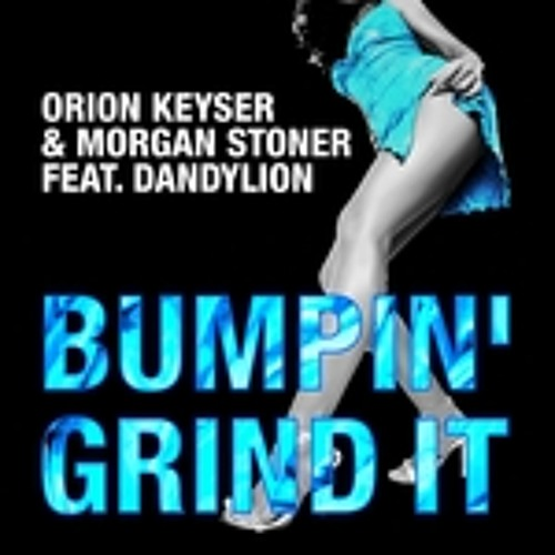 Bump in Grind it-Morgan Stoner-Orion Keyser feat.DandyLion