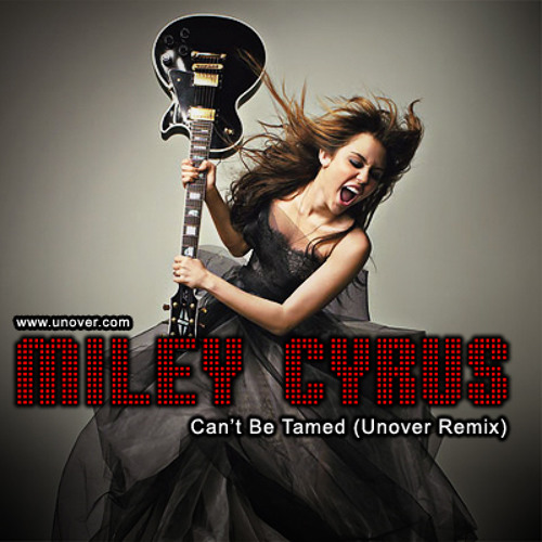 Miley Cyrus - Can´t Be Tamed (Unover Remix)