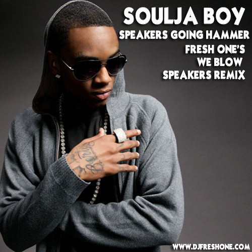 Soulja Boy - Speakers Going Hammer (Fresh One's We Blow Speakers Remix)