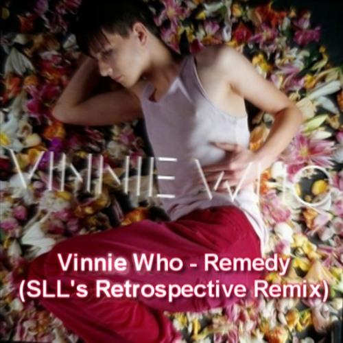 Vinnie Who - Remedy (SLL's Retrospective Remix)