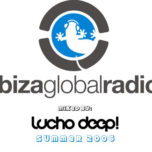 Recordando viejos tiempos: LUCHO DEEP! @ IBIZA GLOBAL RADIO (summer 2006) déjame libreee!!!