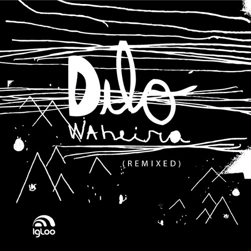 Dilo - Waheira (Mark Henning Remix) (Igloo 2010)
