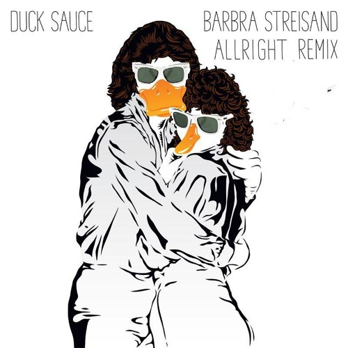 "Duck Sauce - Barbra Streisand (aLLriGhT ""who the hell"" Remix)"