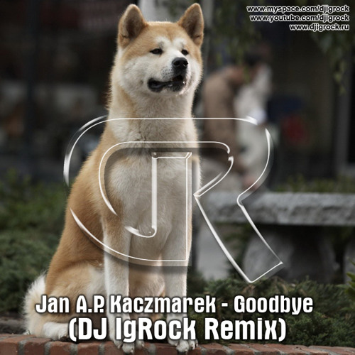 Jan A.P. Kaczmarek - Goodbye (IgRock remix) [FREE DOWNLOAD ON PDJ]