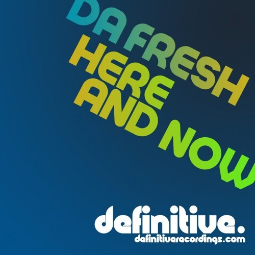 Da Fresh - Here And Now (Definitive Recordings)