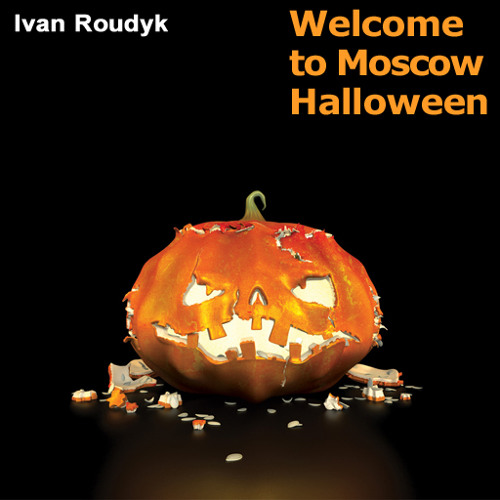 Ivan Roudyk-Welcome To Moscow Halloween(Ivan Roudyk & Red Max Original Mix) ELECTRICA PROMO