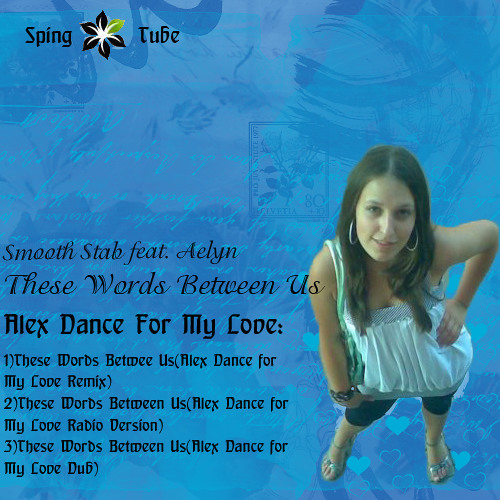 Smooth Stab feat Aelyn These Words Between Us(Alex Dance for My Love remix)