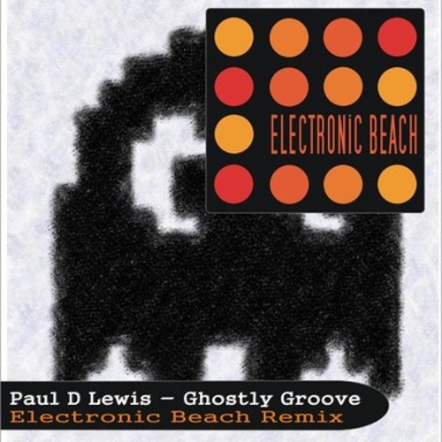 Paul D Lewis - The Ghostly Groove (Electronic Beach Remix)