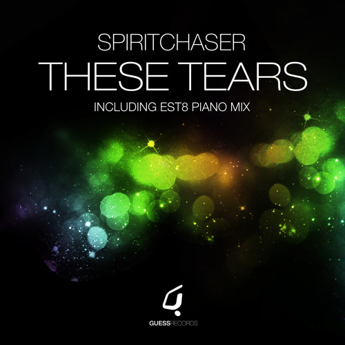 Spiritchaser - These Tears (Est8 Piano Mix) Guess Records
