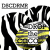 Dscdrmr -  Drop the Coco