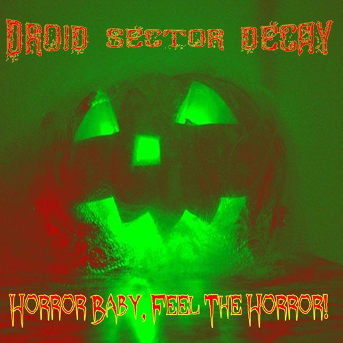 DROID SECTOR DECAY-Horror Baby, Feel The Horror! (Trick Or Treat remix)