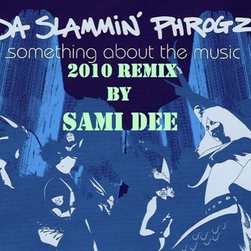 Da Slammin' Phrogz_Somethin' About Da Music 2012_Sami Dee's DripMaster Disco Zone Remix