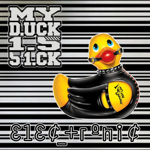 ELEC TRONIC - My Duck is Sick (svEN DORPHINe RmX)
