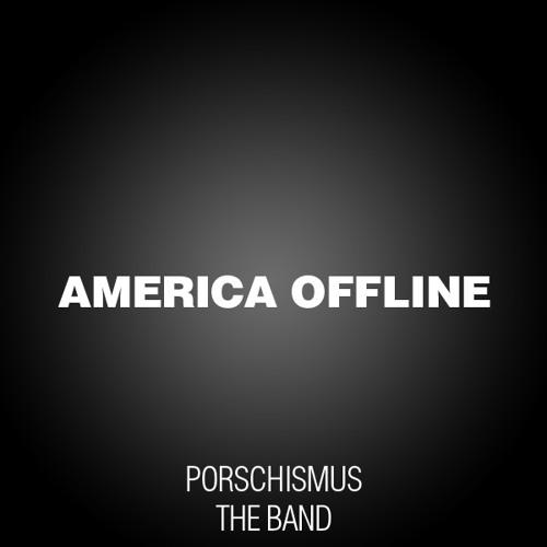PORSCHISMUS THE BAND - AMERICA OFFLINE