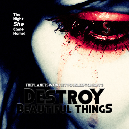 The Planets Won't Let You Sleep Tonight - Destroy Beautiful Things (Silver Strain Remix)