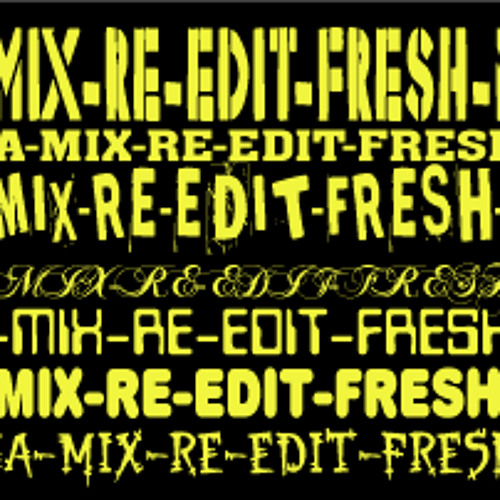 Mega-mix-re-edit-freshness part 1