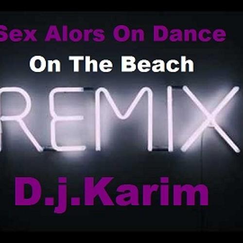 DJ.Karim-K .Sex Alors On Dance On The Beach..(Original.Remix  )