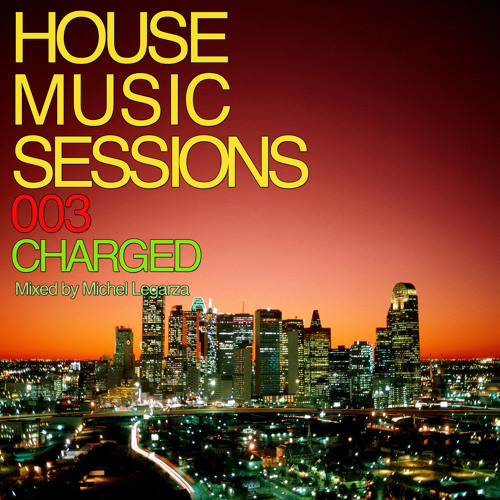 Michel Legarza - House Music Sessions 003 Charged